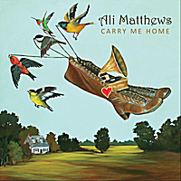 Carry Me Home - Ali Matthews